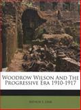Woodrow Wilson and the Progressive Era 1910-1917, Arthur S. Link, 1179714202