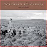 Northern Exposures : Rural Life in the North East, Steele-Perkins, Chris, 1904794203