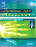 Mosby's Comprehensive Review of Radiography : The Complete Study Guide and Career Planner, Callaway, William J., 0323034209