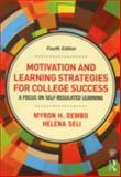 Motivation and Learning Strategies for College Success : A Self-Regulatory Approach, Dembo, Myron H. and Seli, Helena, 0415894204