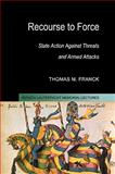 Recourse to Force : State Action against Threats and Armed Attacks, Franck, Thomas M., 0521104203
