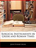 Surgical Instruments in Greek and Roman Times, John Stewart Milne, 114207420X