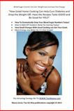 How Good Home Cooking Can Help Cure Diabetes and Drop the Weight off: Have the Recipes Taste GOOD and Be Good for YOU!, Ebony Jones, 1490324208