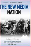 The New Media Nation : Indigenous Peoples and Global Communication, Alia, Valerie, 1845454200