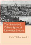The Literary and Cultural Spaces of Restoration London, Wall, Cynthia, 052102420X