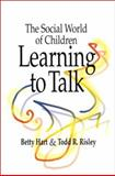 The Social World of Children Learning to Talk, Hart, Betty and Risley, Todd R., 155766420X