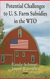 Potential Challenges to U. S. Farm Subsidies in the WTO, Schnepf, Randy and Womach, Jasper, 1604564202