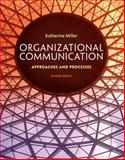Organizational Communication : Approaches and Processes, Miller, Katherine, 1285164202
