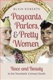 Pageants, Parlors, and Pretty Women, Blain Roberts, 1469614200