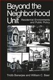 Beyond the Neighborhood Unit : Residential Environments and Public Policy, Banerjee, Tridib and Baer, William C., 1475794207