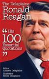 The Delaplaine Ronald Reagan - His 100 Essential Quotations, Andrew Delaplaine, 1500504203