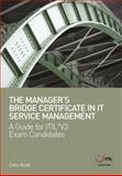 The Manager's Bridge Certificate in IT Service Management : A Guide for Exam Candidates, Rudd, Colin, 1906124205