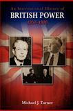 An International History of British Power, 1957-1970, Michael J. Turner, 1934844209
