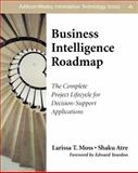 Business Intelligence Roadmap : The Complete Project Lifecycle for Decision-Support Applications, Moss, Larissa Terpeluk and Atre, Shaku, 0201784203