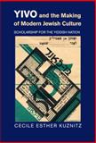YIVO and the Making of Modern Jewish Culture : Scholarship for the Yiddish Nation, Kuznitz, Cecile Esther, 1107014204