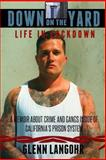 Down on the Yard: a Memoir about Crime and Gangs Inside of Prison, Glenn Langohr, 1494284200