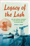 Legacy of the Lash : Race and Corporal Punishment in the Brazilian Navy and the Atlantic World, Morgan, Zachary R., 0253014204