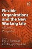 Flexible Organizations and the New Working Life : A European Perspective, Skorstad, Egil J. and Ramsdal, Helge, 0754674207