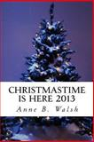 Christmastime Is Here 2013, Anne Walsh, 1493594206