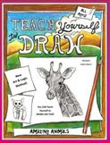 Teach Yourself to Draw - Amazing Animals, Sarah Brown, 1500274208
