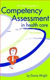 The Ultimate Guide to Competency Assessment in Health Care, Wright, Donna K., 1886624208