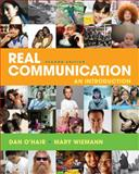 Real Communication : An Introduction, O'Hair, Dan and Wiemann, Mary, 0312644205
