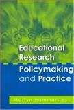 Educational Research, Policymaking and Practice, Hammersley, Martyn, 0761974202