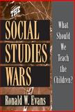 The Social Studies Wars : What Should We Teach the Children?, Evans, Ronald W., 0807744204