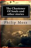 The Chastener of Souls and Other Stories, Philip Moss, 148009420X