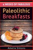 4 Weeks of Fabulous Paleolithic Breakfasts, Amelia Simons, 1494334208