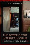 The Power of the Internet in China : Citizen Activism Online, Yang, Guobin, 0231144202