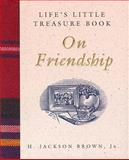 Life's Little Treasure Book on Friendship, H. Jackson Brown, 1558534202