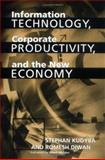 Information Technology, Corporate Productivity, and the New Economy, Stephan Kudyba and Romesh K. Diwan, 1567204201
