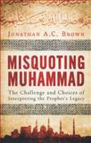 Misquoting Muhammad, Jonathan A. C. Brown, 178074420X