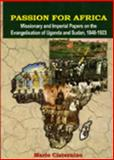 Passion for Africa : Missionary and Imperial Papers on the Evangelisation of Uganda and Sudan, 1848-1923, Mario Cisternino, 9970024205