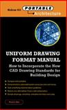 Uniform Drawing Format Manual : How to Incorporate the New CAD Drawing Standards for Building Des, Stitt, Fred A., 0071344217