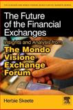 The Future of the Financial Exchanges : Insights and Analysis from the Mondo Visione Exchange Forum, Skeete, Herbie, 0123744210