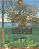 Floods of Fortune : Ecology and Economy along the Amazon, Goulding, Michael and Smith, Nigel J. H., 0231104219