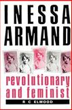 Inessa Armand : Revolutionary and Feminist, Elwood, Ralph C., 0521894212