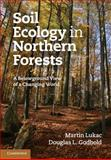 Soil Ecology in Northern Forests : A Belowground View of a Changing World, Lukac, Martin and Godbold, Douglas L., 0521714214