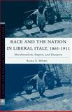 Race and the Nation in Liberal Italy, 1861-1911 : Meridionalism, Empire, and Diaspora, Wong, Aliza S., 1403974217
