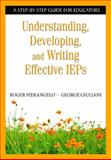 Understanding, Developing, and Writing Effective IEPs : A Step-by-Step Guide for Educators, Pierangelo, Roger and Giuliani, George, 1412954215