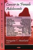 Cancer in Female Adolescents, Margarite T. Moorland, 1604564210