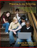 Preparing to Use Technology : A Practical Guide to Curriculum Integration, O'Bannon, Blanche W. and Puckett, Kathleen, 0135084210