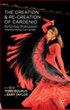The Creation and Re-Creation of Cardenio : Performing Shakespeare, Transforming Cervantes, , 1137344210