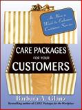 Care Packages for Your Customers : An Idea a Week to Enhance Customer Service, Glanz, Barbara A., 0071484213