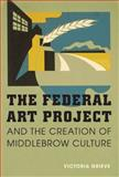 The Federal Art Project and the Creation of Middlebrow Culture, Grieve, Victoria, 025203421X