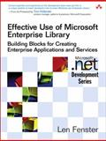 Effective Use of Microsoft Enterprise Library : Building Blocks for Creating Enterprise Applications and Services, Fenster, Len, 0321334213