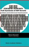 VLSI Synthesis of DSP Kernels : Algorithmic and Architectural Transformations, Mehendale, Mahesh and Sherlekar, Sunil D., 0792374215