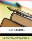 Last Studies, Henry James and Stopford Augustus Brooke, 1148224211
